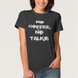 NO COFFEE, NO TALKIE T-SHIRT