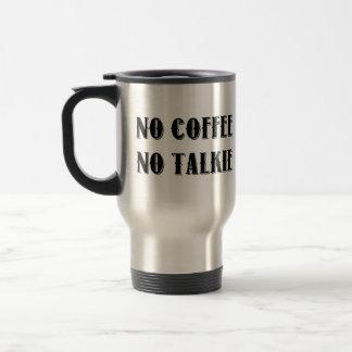 No Coffee. No Talkie. Travel Mug