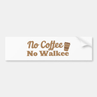 no coffee no walkee bumper sticker