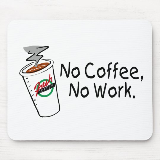 No Coffee No Work Mouse Pad