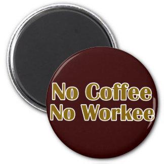No Coffee No Workee 2 Inch Round Magnet