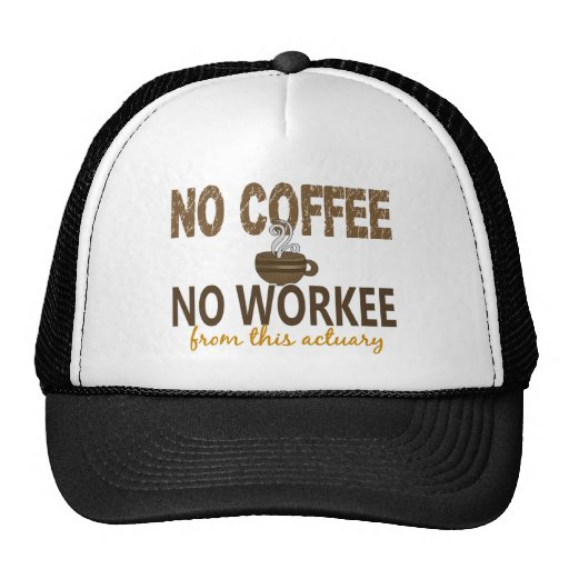 No Coffee No Workee Actuary Hat