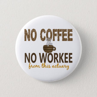 No Coffee No Workee Actuary Pinback Button