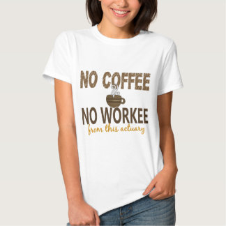 No Coffee No Workee Actuary T Shirt