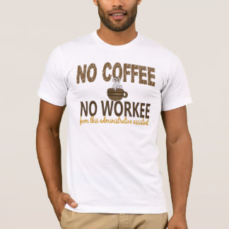 No Coffee No Workee Administrative Assistant T-Shirt