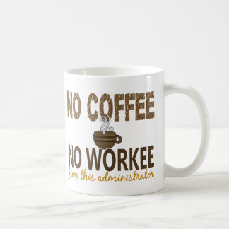 No Coffee No Workee Administrator Coffee Mug