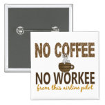 No Coffee No Workee Airline Pilot Pinback Buttons