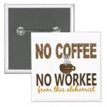 No Coffee No Workee Alchemist Pinback Button