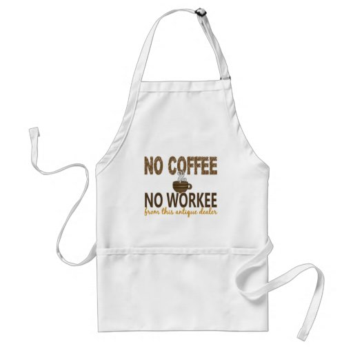 No Coffee No Workee Antique Dealer Adult Apron