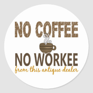 No Coffee No Workee Antique Dealer Round Stickers