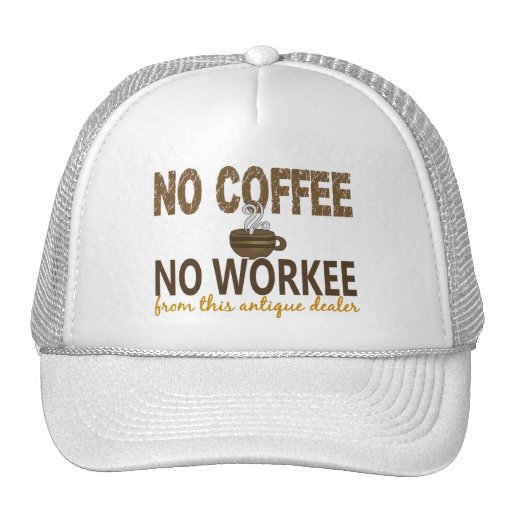No Coffee No Workee Antique Dealer Trucker Hat