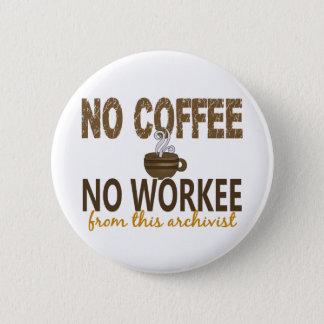 No Coffee No Workee Archivist Pinback Button