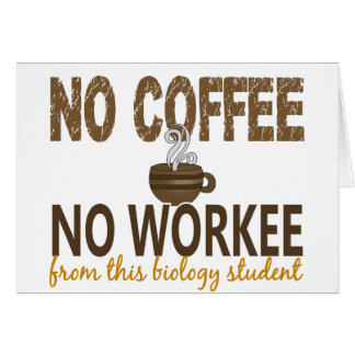 No Coffee No Workee Biology Student Card