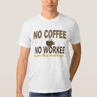 No Coffee No Workee Bricklayer T Shirt