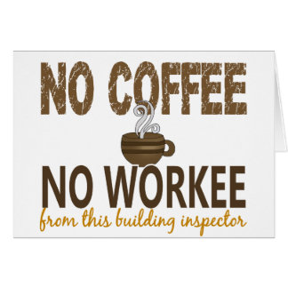 No Coffee No Workee Building Inspector Greeting Card