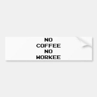 No Coffee No Workee Bumper Sticker