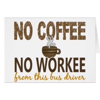 No Coffee No Workee Bus Driver Card
