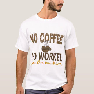 No Coffee No Workee Bus Driver T-Shirt