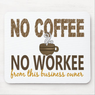No Coffee No Workee Business Owner Mouse Pad