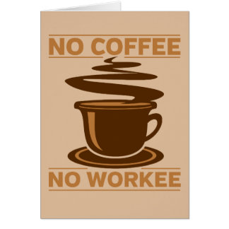 No Coffee No Workee Card