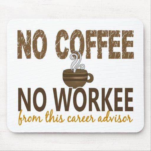 No Coffee No Workee Career Advisor Mouse Pad
