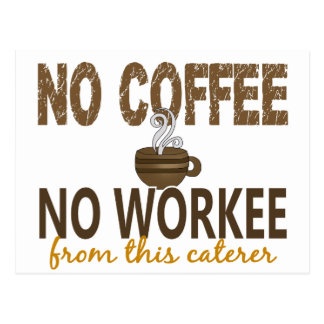 No Coffee No Workee Caterer Postcard
