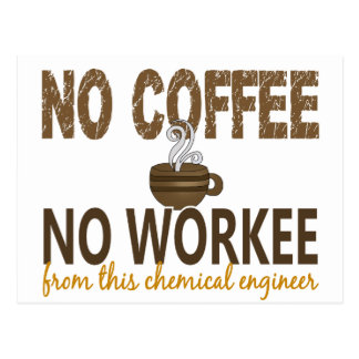 No Coffee No Workee Chemical Engineer Postcard
