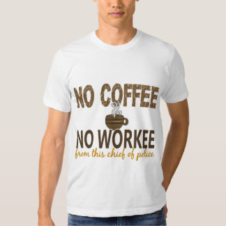 No Coffee No Workee Chief Of Police T-Shirt