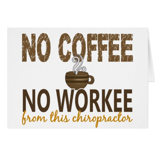 No Coffee No Workee Chiropractor Greeting Cards