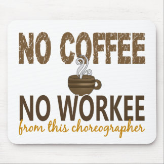 No Coffee No Workee Choreographer Mouse Pads