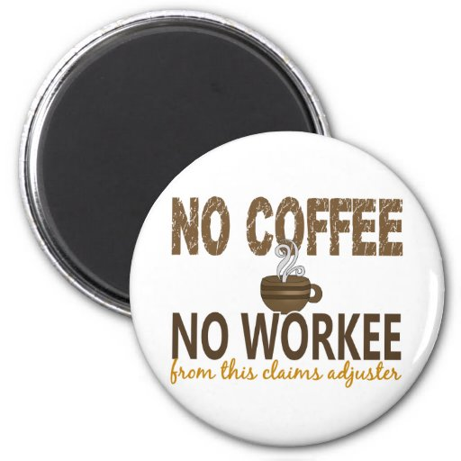 No Coffee No Workee Claims Adjuster 2 Inch Round Magnet