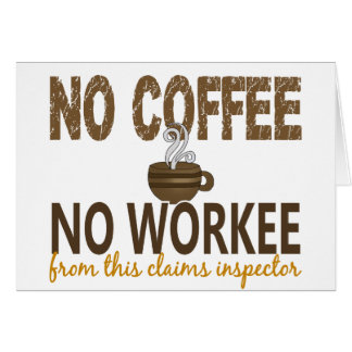 No Coffee No Workee Claims Inspector Card