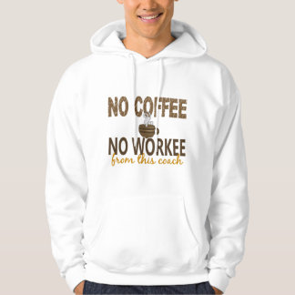 No Coffee No Workee Coach Hoodie