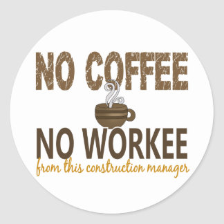 No Coffee No Workee Construction Manager Classic Round Sticker