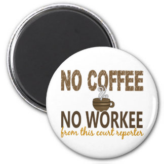 No Coffee No Workee Court Reporter 2 Inch Round Magnet