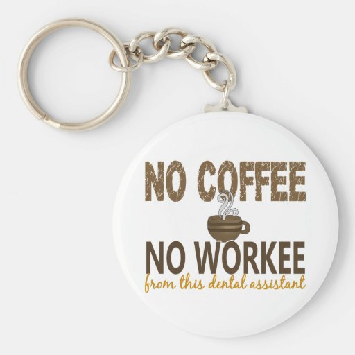 No Coffee No Workee Dental Assistant Keychains