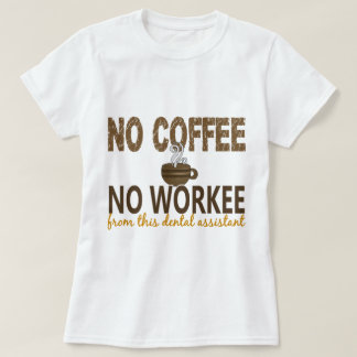 No Coffee No Workee Dental Assistant Shirts