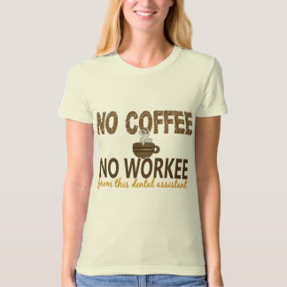No Coffee No Workee Dental Assistant Tee Shirt