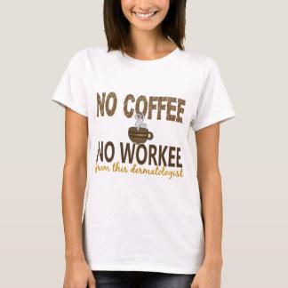 No Coffee No Workee Dermatologist T-Shirt
