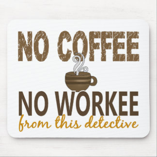 No Coffee No Workee Detective Mouse Pad