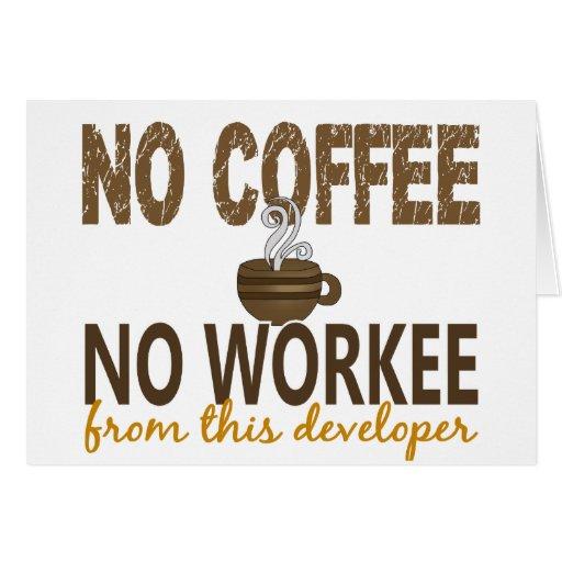 No Coffee No Workee Developer Greeting Card