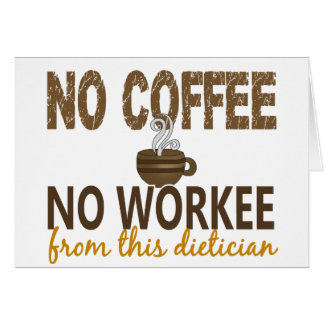 No Coffee No Workee Dietician Card