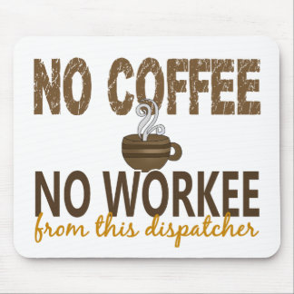 No Coffee No Workee Dispatcher Mouse Pad