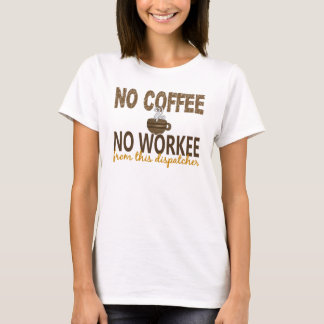 No Coffee No Workee Dispatcher T-Shirt