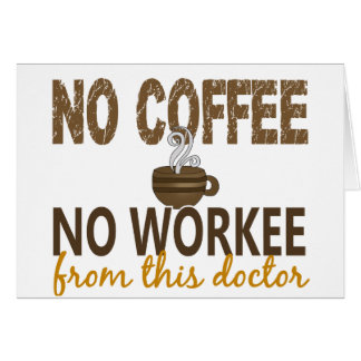 No Coffee No Workee Doctor Card