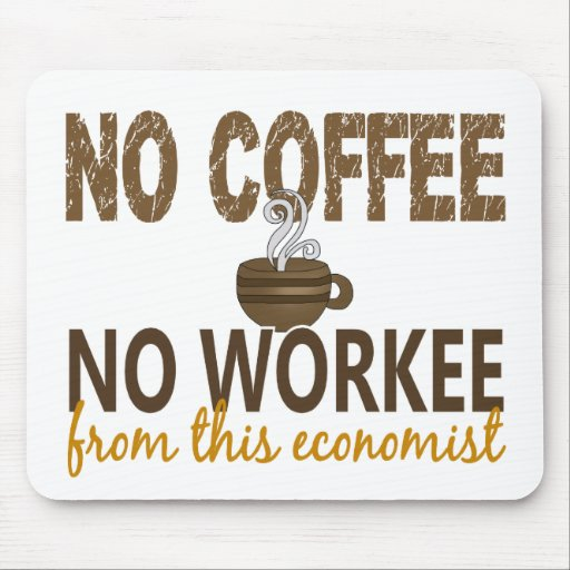 No Coffee No Workee Economist Mouse Pad