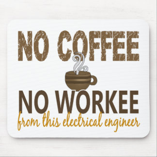 No Coffee No Workee Electrical Engineer Mouse Pads