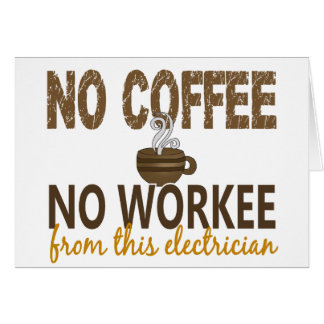 No Coffee No Workee Electrician Card