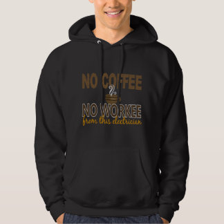 No Coffee No Workee Electrician Hooded Sweatshirt