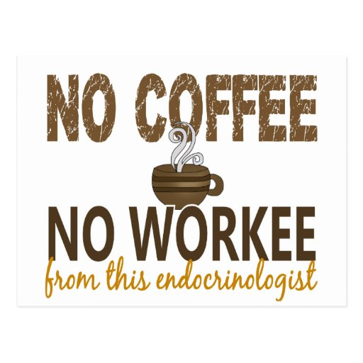 No Coffee No Workee Endocrinologist Postcard